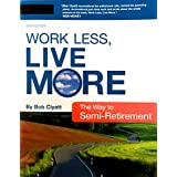 Work Less, Live More, The Way to Semi-Retirement: The New Way to Retire Early (English Edition)
