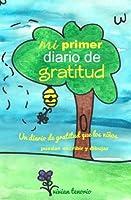 Mi Primer Diario de Gratitud: Un Diario de Gratitud Que Los Niños Puedan Escribir Y Dibujar