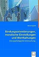 Bindungsorientierungen, moralische Einstellungen und Werthaltungen: Eine psychologische Untersuchung
