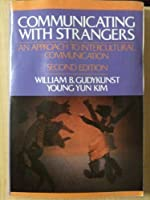 Communicating With Strangers: An Approach to Intercultural Communication
