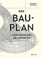 Der Bauplan: Werkzeug des Architekten