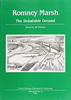 Romney Marsh: The Debatable Ground (Oxford University Committee for Archaeology Monograph)