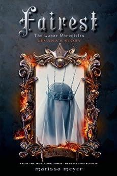 Fairest: The Lunar Chronicles: Levana's Story by [Meyer, Marissa]