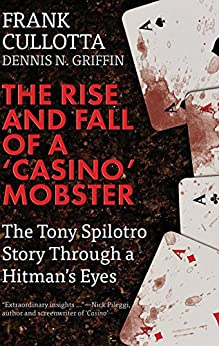 [Cullotta, Frank, Griffin, Dennis N.]のTHE RISE AND FALL OF A 'CASINO' MOBSTER: The Tony Spilotro Story Through A Hitman's Eyes (English Edition)