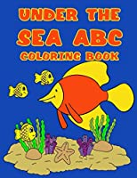 Under the See ABC Coloring Book: Ocean Living Animals Coloring Book for Kids, Boys and Girls and Toddlers Ages 2-3, 4-8