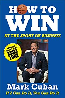 How to Win at the Sport of Business: If I Can Do It, You Can Do It by [Cuban, Mark]