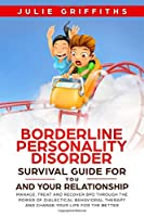 Borderline Personality Disorder Survival Guide for You and Your Relationship: Manage, Treat and Recover BPD Through the Power of Dialectical Behavioral Therapy