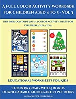 Educational Worksheets for Kids (A full color activity workbook for children aged 4 to 5 - Vol 3): This book contains 30 full color activity sheets for children aged 4 to 5