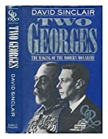 Two Georges: The Making of the Modern Monarchy