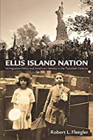 Ellis Island Nation: Immigration Policy and American Identity in the Twentieth Century (Haney Foundation Series) by Robert L. Fleegler(2015-01-22)