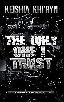 The Only One I Trust by [Khi'Ryn, Keishia]