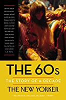 The 60s: The Story of a Decade (New Yorker: The Story of a Decade)