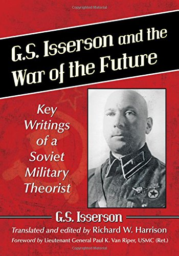 Download G. S. Isserson and the War of the Future: Key Writings of a Soviet Military Theorist 1476662363