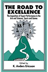 The Road To Excellence: The Acquisition of Expert Performance in the Arts and Sciences, Sports, and Games by Unknown(1996-06-03) ペーパーバック