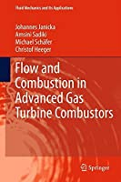 Flow and Combustion in Advanced Gas Turbine Combustors (Fluid Mechanics and Its Applications) by Unknown(2014-11-09)