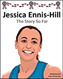 Jessica Ennis-Hill: The Story So Far [May 2015 Edition] (English Edition)
