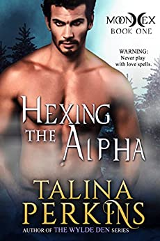 Hexing The Alpha: A Paranormal Werewolf Romance (MoonHex Book 1) by [Perkins, Talina]