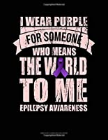 I Wear Purple For Someone Who Means The World To Me Epilepsy Awareness: Unruled Composition Book
