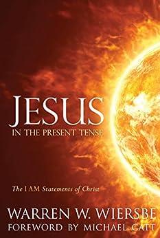 Jesus in the Present Tense: The I AM Statements of Christ by [Wiersbe, Warren W.]