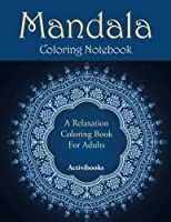 Mandala Coloring Notebook: A Relaxation Coloring Book for Adults