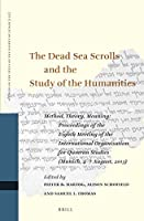 The Dead Sea Scrolls and the Study of the Humanities: Method, Theory, Meaning: Proceedings of the Eighth Meeting of the International Organization for Qumran Studies (Munich, 4–7 August, 2013) (Studies on the Texts of the Desert of Judah)