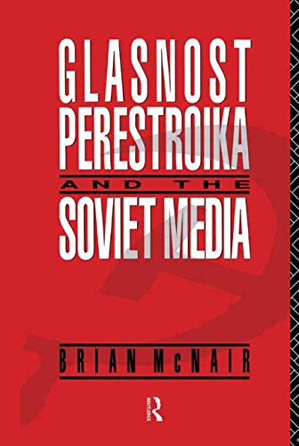 Download Glasnost, Perestroika and the Soviet Media (Communication and Society) 0415035511