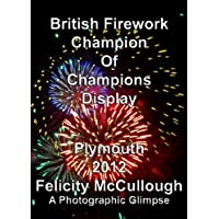British Firework Champion Of Champions Display Plymouth 2012 A Photographic Glimpse (Events To Attend) (English Edition)