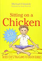 Sitting on a Chicken: The Best Ever 52 Yoga Games to Teach in Schools