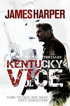 Kentucky Vice: A Suspense Crime Thriller (Evan Buckley Thrillers Book 2) by [Harper, James]
