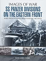 SS Panzer Divisions on the Eastern Front: Rare Photographs from Wartime Archives (Images of War)