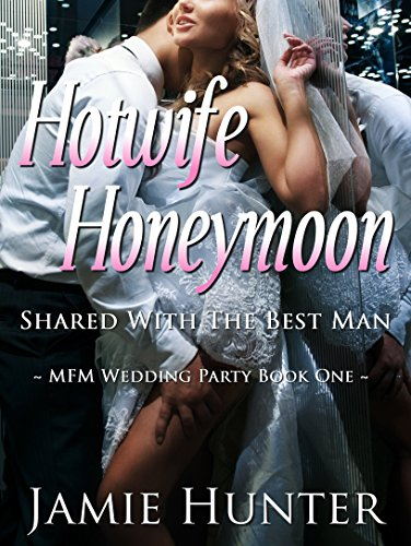 Hotwife Honeymoon Shared With The Best Man Mfm Wedding Party By Hunter