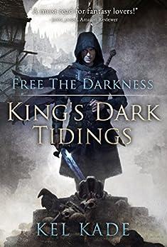 Free the Darkness (King's Dark Tidings Book 1) by [Kade, Kel]