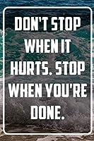 Don't stop when it hurts. Stop when you're done: Terminplaner und Organizer mit Motivations-Spruch | Geschenk fuer Unternehmer, Entrepreneure, Selbststaendige, Arbeitskollegen, Kollegen und Mitarbeiter | Terminkalender, Taschenkalender