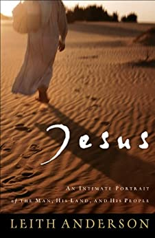 Jesus: An Intimate Portrait of the Man, His Land, and His People by [Anderson, Leith]