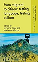 From Migrant to Citizen: Testing Language, Testing Culture (Language and Globalization)