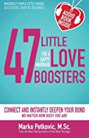 47 Little Love Boosters for a Happy Marriage: Connect and Instantly Deepen Your Bond No Matter How Busy You Are (Amazingly Simple Little Things Successful Couples Do Series)