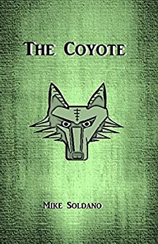 The Coyote (Tales From The Wasteland Book 1) by [Soldano, Mike]