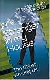 A Stranger in my House: The Ghost Among Us (English Edition)