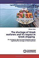 The shortage of Greek seafarers and it's impact in Greek shipping: An emergency sign for Greek Shipping industry regarding the shortage of Greek seafarers