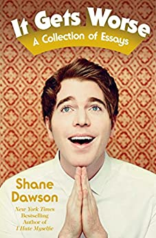 It Gets Worse: A Collection of Essays by [Dawson, Shane]