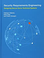 Security Requirements Engineering: Designing Secure Socio-Technical Systems (Information Systems)