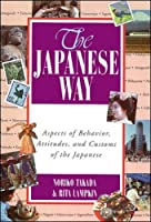 The Japanese Way: Aspects of Behavior, Attitudes, and Customs of the Japanese