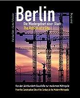 Berlin - Die Wiedergeburt einer Stadt / The Rebirth of a City. Von der Jahrhundert-Baustelle zur modernen Metropole