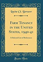 Farm Tenancy in the United States, 1940-41: A Selected List of References (Classic Reprint)