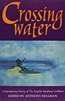 Crossing Water: Contemporary Poetry of the English-Speaking Caribbean