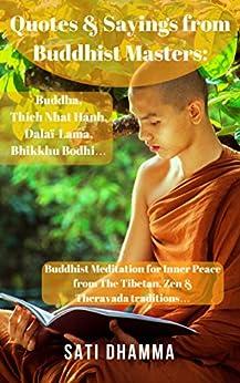Quotes & Sayings from Buddhist Masters: Buddha, Thich Nhat Hanh, Dalai-Lama,  Bhikkhu Bodhi…: Buddhist Meditation for Inner Peace from The Tibetan, Zen ... Thich Nhat Hanh, Dalai Lama, Zen Book 1) by [Dhamma, Sati]