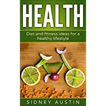 Health: Diet and fitness ideas for a healthy lifestyle (Healthy Living, Fitness and diets, Food for recreational activities, diet plans)