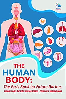 The Human Body: The Facts Book for Future Doctors - Biology Books for Kids Revised Edition | Children's Biology Books by [Professor, Baby]