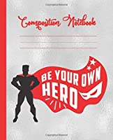Be Your Own Hero: 200 lined pages (7.5x9.25) Composition Notebook