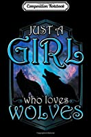 Composition Notebook: Cute 'Just a Girl Who Loves Wolves' Splash Art Wolf  Journal/Notebook Blank Lined Ruled 6x9 100 Pages
